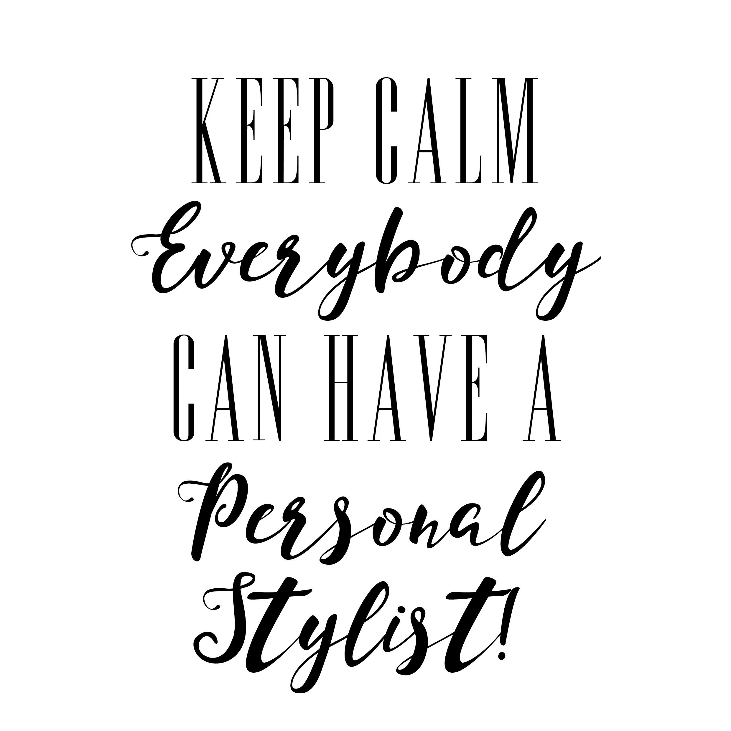 Keep Calm anyone can have a Personal Stylist!